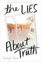 The Lies About Truth Hardcover  by Courtney Stevens