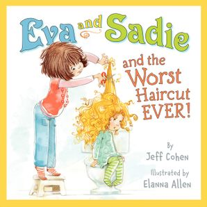 Eva and Sadie and the Worst Haircut EVER! Hardcover  by