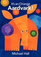 It's an Orange Aardvark! Hardcover  by Michael Hall