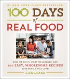 100 Days of Real Food Hardcover  by Lisa Leake