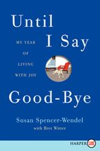 Until I Say Good-Bye Paperback LTE by Susan Spencer-Wendel
