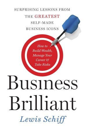 Cover image - Business Brilliant: Surprising Lessons from the Greatest Self-Made Business Icons