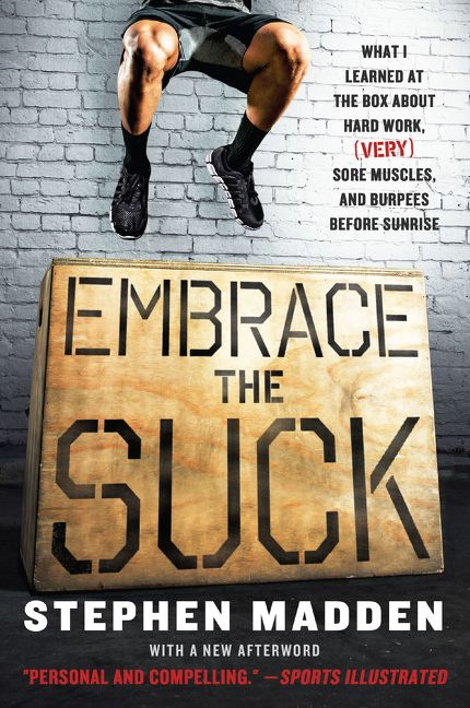 Book cover image: Embrace the Suck: What I Learned at the Box About Hard Work, (Very) Sore Muscles, and Burpees Before Sunrise
