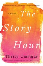 The Story Hour Hardcover  by Thrity Umrigar