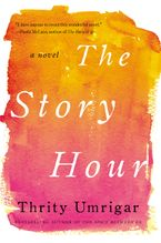 The Story Hour Paperback  by Thrity Umrigar