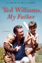 Ted Williams, My Father Hardcover  by Claudia Williams