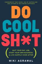 Do Cool Sh*t Hardcover  by Miki Agrawal