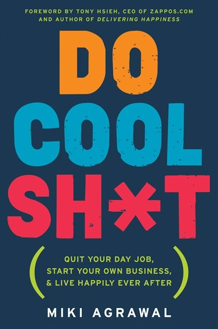 Book cover image: Do Cool Sh*t: Quit Your Day Job, Start Your Own Business, and Live Happily Ever After