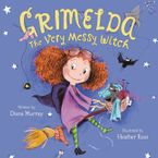 Grimelda: The Very Messy Witch Hardcover  by Diana Murray