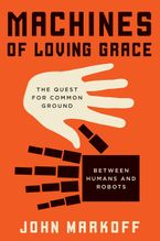 Machines of Loving Grace Hardcover  by John Markoff