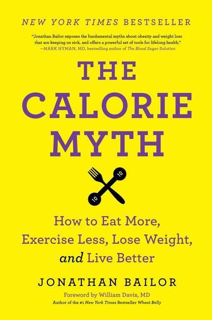 Book cover image: The Calorie Myth: How to Eat More, Exercise Less, Lose Weight, and Live Better | New York Times Bestseller