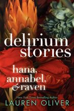 Delirium Stories: Hana, Annabel, and Raven Paperback  by Lauren Oliver