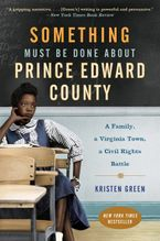 Something Must Be Done About Prince Edward County Paperback  by Kristen Green