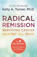 Radical Remission Paperback  by Kelly A. Turner PhD