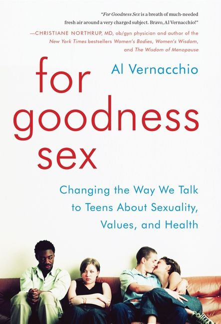 Book cover image: For Goodness Sex: Changing the Way We Talk to Teens About Sexuality, Values, and Health
