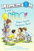Fancy Nancy: Super Secret Surprise Party Hardcover  by Jane O'Connor
