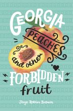 Georgia Peaches and Other Forbidden Fruit Hardcover  by Jaye Robin Brown