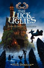 The Luck Uglies #2: Fork-Tongue Charmers Hardcover  by Paul Durham