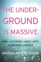 The Underground Is Massive Hardcover  by Michaelangelo Matos