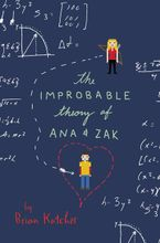 The Improbable Theory of Ana and Zak Hardcover  by Brian Katcher