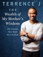 The Wealth of My Mother's Wisdom Hardcover  by Terrence J