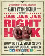Book cover image: Jab, Jab, Jab, Right Hook: How to Tell Your Story in a Noisy Social World | New York Times Bestseller