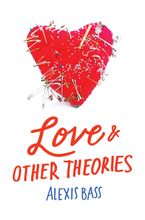 Love and Other Theories Hardcover  by Alexis Bass