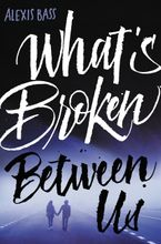 What's Broken Between Us Hardcover  by Alexis Bass