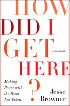 How Did I Get Here? Hardcover  by Jesse Browner