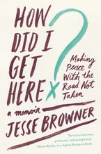 Book cover image: How Did I Get Here?: Making Peace with the Road Not Taken