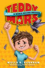 Teddy Mars Book #1: Almost a World Record Breaker Hardcover  by Molly B. Burnham