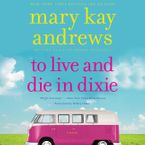 To Live and Die in Dixie Downloadable audio file UBR by Mary Kay Andrews