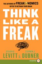 Think Like a Freak Paperback LTE by Steven D. Levitt