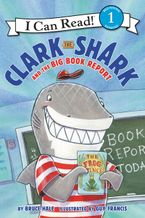 Clark the Shark and the Big Book Report Hardcover  by Bruce Hale