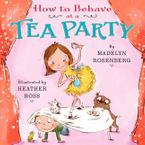 How to Behave at a Tea Party Hardcover  by Madelyn Rosenberg