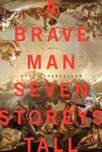 A Brave Man Seven Storeys Tall Hardcover  by Will Chancellor