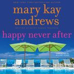 Happy Never After Downloadable audio file UBR by Mary Kay Andrews