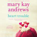 Heart Trouble Downloadable audio file UBR by Mary Kay Andrews