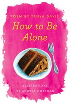 How to Be Alone Paperback  by Tanya Davis