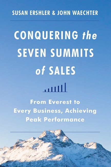 Book cover image: Conquering the Seven Summits of Sales: From Everest to Every Business, Achieving Peak Performance