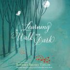 Learning to Walk in the Dark Downloadable audio file UBR by Barbara Brown Taylor