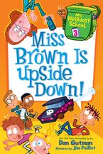 My Weirdest School #3: Miss Brown Is Upside Down! Hardcover  by Dan Gutman