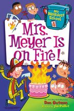 My Weirdest School #4: Mrs. Meyer Is on Fire! Hardcover  by Dan Gutman