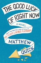 The Good Luck of Right Now Hardcover  by Matthew Quick