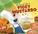 The Secret Life of Figgy Mustardo Hardcover  by Marsha Wilson Chall
