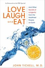 Love, Laugh, and Eat Hardcover  by John Tickell M.D.
