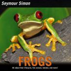 Frogs Hardcover  by Seymour Simon
