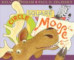 Circle, Square, Moose Hardcover  by Kelly Bingham