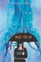 Made You Up Hardcover  by Francesca Zappia