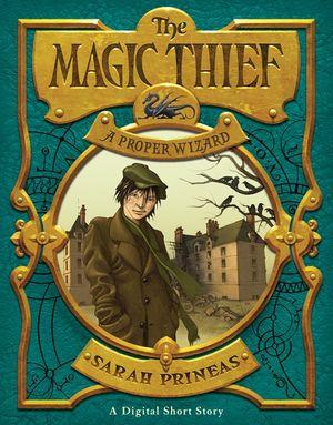The Magic Thief: A Proper Wizard book image